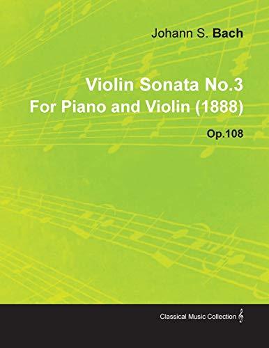 Violin Sonata No.3 By Johannes Brahms For Piano and Violin (1888) Op.108 By Johannes Brahms