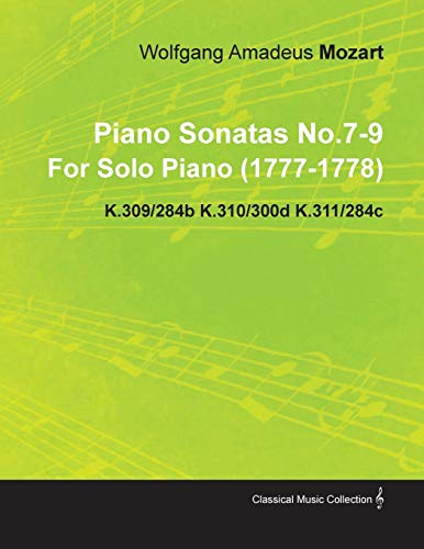Piano Sonatas No.7-9 By Wolfgang Amadeus Mozart For Solo Piano (1777-1778) K.309/284b K.310/300d K.311/284c By Wolfgang Amadeus Mozart