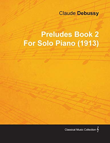 Preludes Book 2 By Claude Debussy For Solo Piano (1913) By Claude Debussy