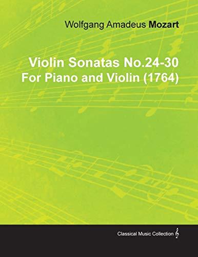 Violin Sonatas No.24-30 By Wolfgang Amadeus Mozart For Piano and Violin (1764) By Wolfgang A adeus Mozart