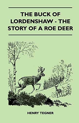The Buck Of Lordenshaw - The Story Of A Roe Deer By Henry Tegner