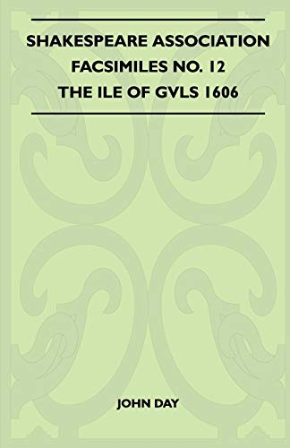 Shakespeare Association Facsimiles No. 12 - The Ile Of Gvls 1606 By John Day