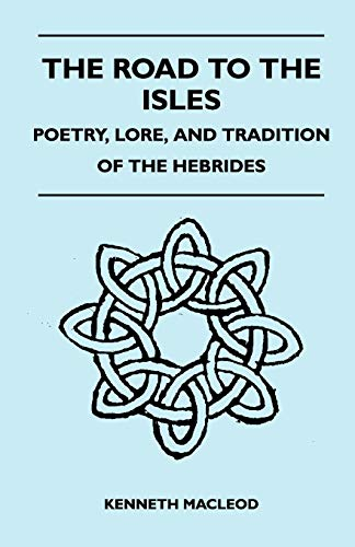 The Road to the Isles - Poetry, Lore, and Tradition of the Hebrides By Kenneth Macleod