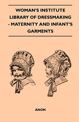 Woman's Institute Library Of Dressmaking - Maternity And Infant's Garments By Anon