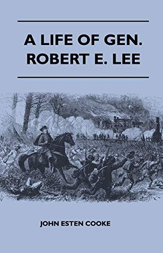 A Life Of Gen. Robert E. Lee By John Esten Cooke