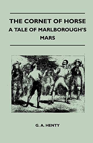 The Cornet Of Horse - A Tale Of Marlborough's Mars By G. A. Henty