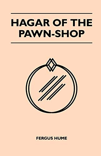 Hagar Of The Pawn-Shop By Fergus Hume