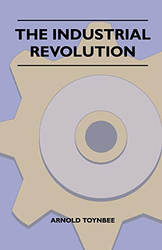 The Industrial Revolution By Arnold Joseph Toynbee