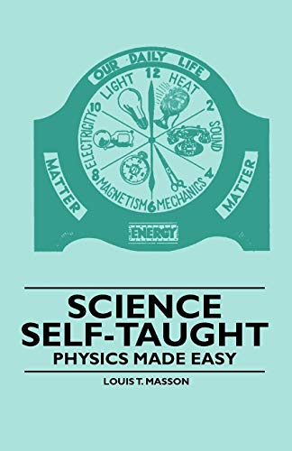 Science Self-Taught - Physics Made Easy By Louis T. Masson