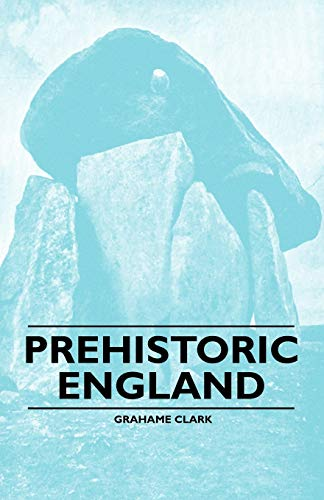 Prehistoric England By Grahame Clark