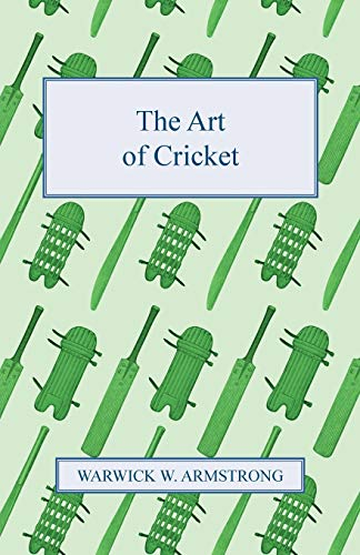 The Art of Cricket By Warwick W. Armstrong