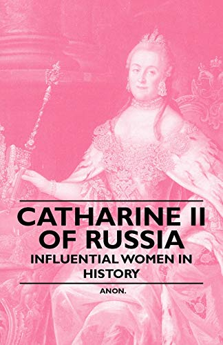 Catharine II of Russia - Influential Women in History By Anon.