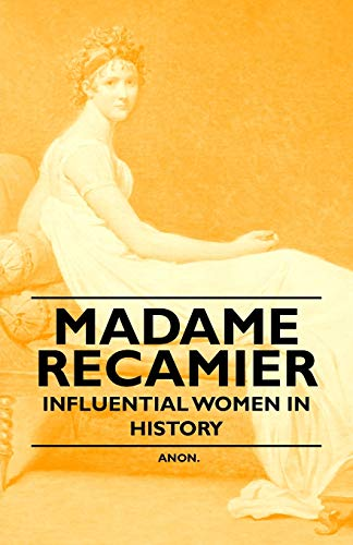 Madame Recamier - Influential Women in History By Anon.