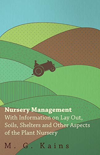 Nursery Management - With Information on Lay Out, Soils, Shelters and Other Aspects of the Plant Nursery By Various ( the Federation of Children's Book Groups)