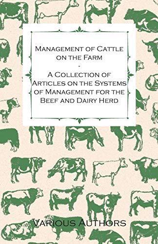 Management of Cattle on the Farm - A Collection of Articles on the Systems of Management for the Beef and Dairy Herd By Various ( the Federation of Children's Book Groups)
