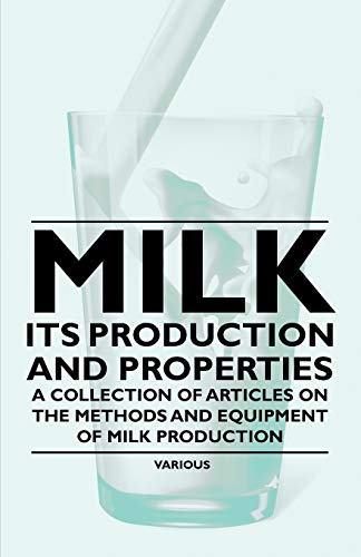 Milk - Its Production and Properties - A Collection of Articles on the Methods and Equipment of Milk Production By Various ( the Federation of Children's Book Groups)