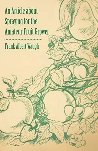 An Article About Spraying for the Amateur Fruit Grower By F. A. Waugh