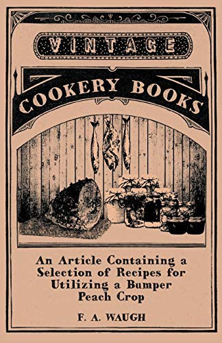 An Article Containing a Selection of Recipes for Utilizing a Bumper Peach Crop By F. A. Waugh