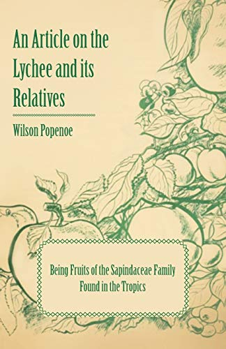 An Article on the Lychee and Its Relatives Being Fruits of the Sapindaceae Family Found in the Tropics By Wilson Popenoe