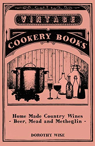 Home Made Country Wines - Beer, Mead and Metheglin By Dorothy Wise