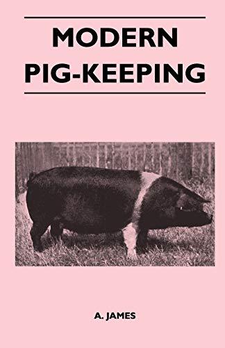 Modern Pig-Keeping By A. James