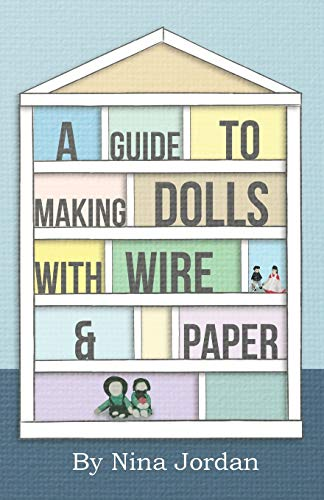A Guide to Making Dolls with Wire and Paper By Nina Jordan