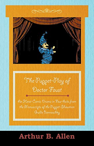 The Puppet-Play of Doctor Faust - An Heroi-Comic Drama in Four Acts from the Manuscripts of the Puppet-Showman Guido Bonneschky By Various ( the Federation of Children's Book Groups)