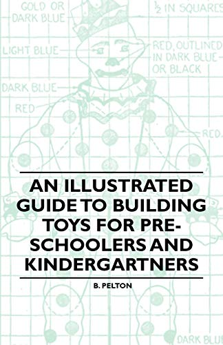 An Illustrated Guide to Building Toys for Pre-Schoolers and Kindergartners By B. Pelton