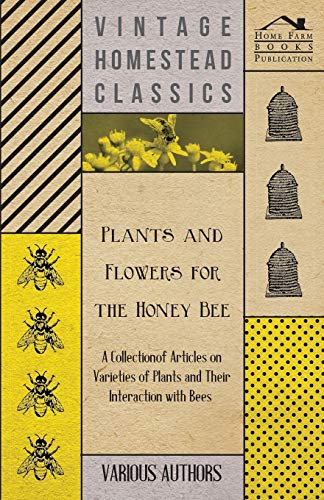 Plants and Flowers for the Honey Bee - A Collection of Articles on Varieties of Plants and Their Interaction with Bees By Various ( the Federation of Children's Book Groups)