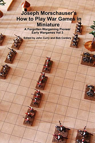 Joseph Morschauser's How to Play War Games in Miniature a Forgotten Wargaming Pioneer Early Wargames Vol 3 By John Curry