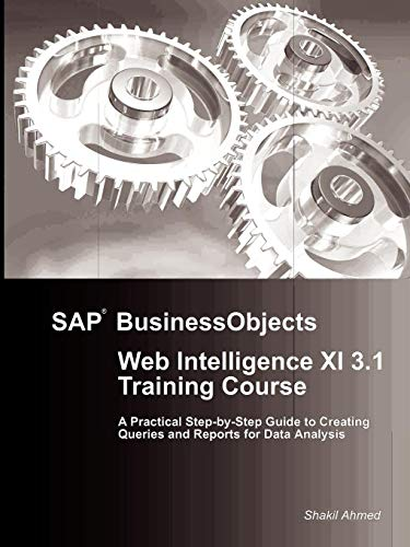 SAP BusinessObjects Web Intelligence XI 3.1 Training Course By Shakil Ahmed, Dr