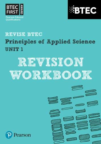 BTEC First in Applied Science: Principles of Applied Science Unit 1 Revision Workbook (REVISE BTEC Nationals in Applied Science) By Jennifer Stafford-Brown