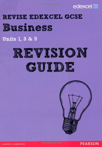 Revise Edexcel GCSE Business Revision Guide: Units 1, 3 & 5 by Rob Jones