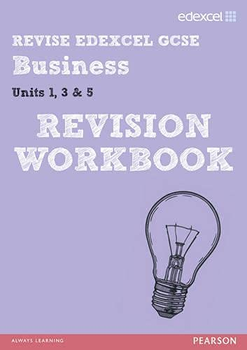 Revise Edexcel GCSE Business Revision Workbook: Units 1, 3 & 5 by Rob Jones