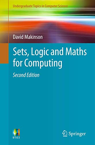 Sets, Logic and Maths for Computing (Undergraduate Topics in Computer Science) By David Makinson