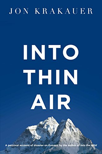 Into Thin Air: A Personal Account of the Everest Disaster by Jon Krakauer