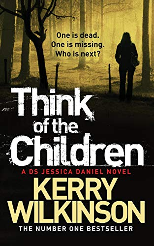 Think of the Children: A DS Jessica Daniel Novel: Book 4 by Kerry Wilkinson