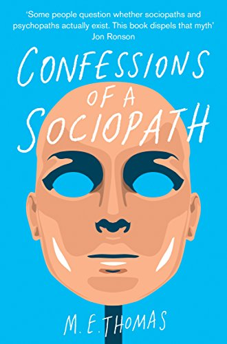 Confessions of a Sociopath: A Life Spent Hiding In Plain Sight By M. E. Thomas