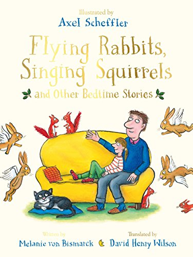 Flying Rabbits, Singing Squirrels and Other Bedtime Stories By Axel Scheffler