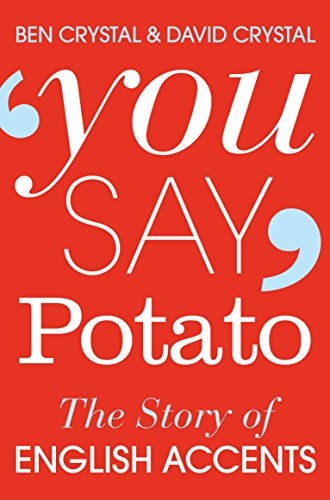 You Say Potato: The Story of English Accents By Ben Crystal