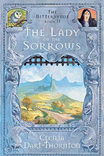 The Lady of the Sorrows: Book 2 of the Bitterbynde Trilogy by Cecilia Dart-Thornton
