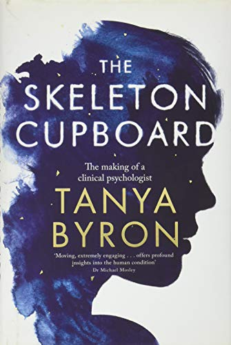 The Skeleton Cupboard: The Making of a Clinical Psychologist by Tanya Byron