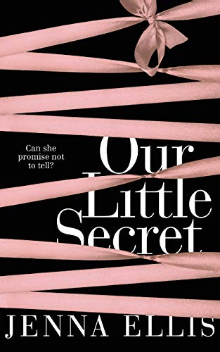 Our Little Secret: An Erotically Charged, Unforgettably Steamy Romance By Jenna Ellis