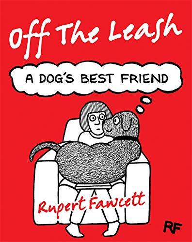 Off The Leash: A Dog's Best Friend By Rupert Fawcett