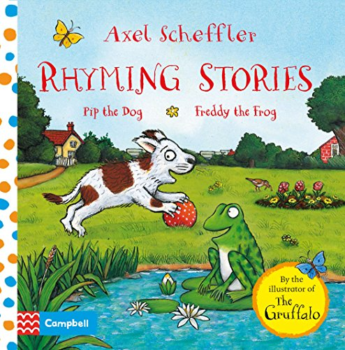 Rhyming Stories: Pip the Dog and Freddy the Frog (Axel Scheffler Rhyming Stories) Illustrated by Axel Scheffler