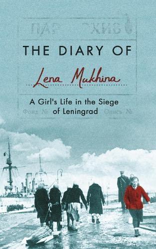 The Diary of Lena Mukhina: A Girl's Life in the Siege of Leningrad By Lena Mukhina