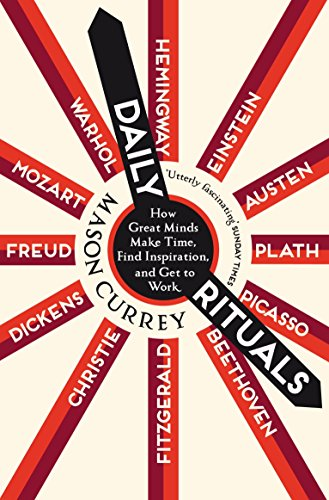 Daily Rituals: How Great Minds Make Time, Find Inspiration, and Get to Work By Mason Currey