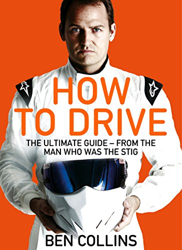 How To Drive: The Ultimate Guide, from the Man Who Was the Stig By Ben Collins
