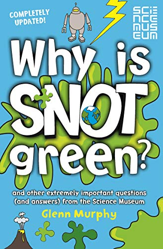 Why is Snot Green?: And other extremely important questions (and answers) from the Science Museum By Glenn Murphy