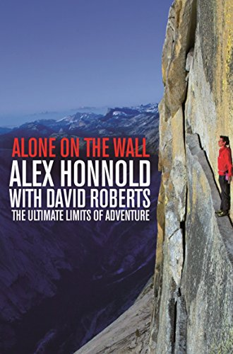 Alone on the Wall: Alex Honnold and the Ultimate Limits of Adventure By Alex Honnold